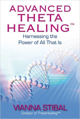 Advanced Theta Healing by Vianna Stibal